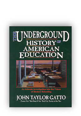 book cover of The Underground History of American Education: An Investigation Into the Prison of Modern Schooling by John Taylor Gatto
