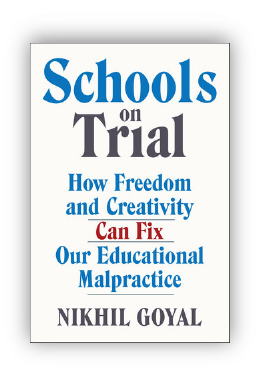 book cover of Schools on Trial: How Freedom and Creativity Can Fix Our Educational Malpractice By Nikhil Goyal 2016