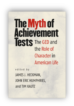 book cover of The Myth of Achievement Tests: the GED and the role of character in american life, edited by James J Heckman, John Eric Humphries, and Tim Kautz 2014